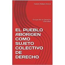 EL PUEBLO ABORIGEN COMO SUJETO COLECTIVO DE DERECHO: Ensayo de un Derecho Liberador (Spanish Edition)