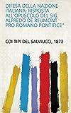 Difesa della nazione italiana: risposta all'opuscolo del sig. Alfredo de Reumont Pro romano pontifice''