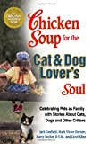 Chicken Soup for the Dog and Cat Lovers Soul (Chicken Soup for the Soul)