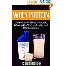 Whey Protein: The Ultimate Guide to What It Is, Where to Find It, Core Benefits, and Why You Need It (Vitamins & Supplement Guides)