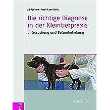 Die richtige Diagnose in der Kleintierpraxis: Untersuchung und Befunderhebung