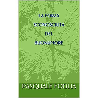 La Forza Sconosciuta Del Buonumore (La Ricerca Della Felicità Vol. 8)