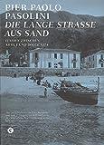 Die Lange Straße aus Sand: Italien zwischen Armut und Dolce Vita. (Pasolini-Edition, Band 5)