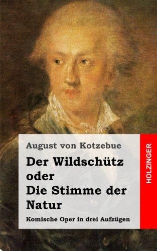 Der Wildschütz oder Die Stimme der Natur: Komische Oper in drei Aufzügen