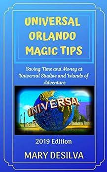 UNIVERSAL ORLANDO MAGIC TIPS 2019: Saving Time and Money at Universal Studios and Islands of Adventure (English Edition) di [desilva, Mary]