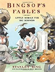Bingsop's Fables: Little Morals for Big Business by Stanley Bing (2011-04-26)