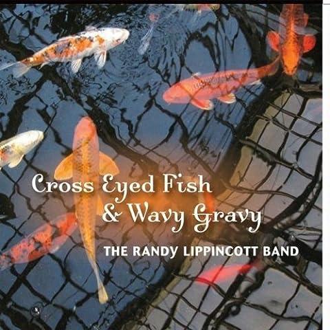 Cross Eyed Fish & Wavy Gravy by Lippincott, Randy Band (2010-03-30)