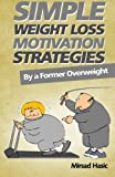 eBook Gratis da Scaricare Simple Weight Loss Motivation Strategies The Best Quick And Easy Ways Get Rid of Your Extra Pounds Increase Your Motivation and Stay Healthy by Mirsad Hasic 2013 10 06 (PDF,EPUB,MOBI) Online Italiano