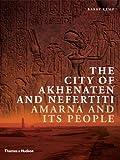 The City of Akhenaten and Nefertiti: Amarna and Its People