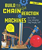 Build Your Own Chain Reaction Machines:How to Make Crazy Contraptions Using Everyday Stuff--Creative Kid-Powered Projects! (English Edition)