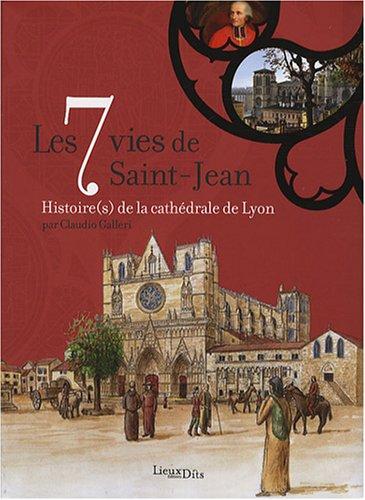 Les 7 vies de Saint-Jean : Histoire(s) de la cathédrale de Lyon par Claudio Galleri