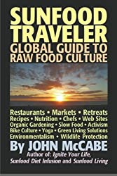 Sunfood Traveler: Guide to Raw Food Culture, Restaurants, Recipes, Nutrition, Sustainable Living, and the Restoration of Nature: Volume 1