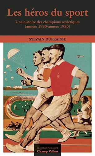 Les héros du sport : Une histoire des champions soviétiques (années 1930-années 1980)