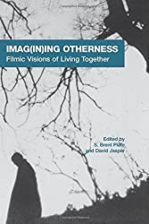 Imag(in)ing Otherness: Filmic Visions of Living Together (American Academy of Religion Cultural Criticism Series) (AAR Cultural Criticism Series)