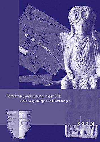Römische Landnutzung in der Eifel (Römisch Germanisches Zentralmuseum / Römisch-Germanisches Zentralmuseum - Tagungen, Band 16)