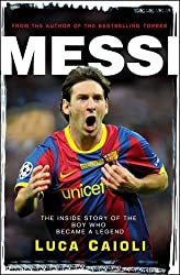 Messi - 2013 Edition: The Inside Story of the Boy Who Became a Legend