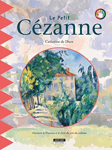 Le petit Cézanne: Un livre d'art amusant et ludique pour toute la famille ! (Happy musem ! t. 14) par Catherine de Duve