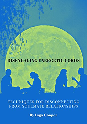 DISENGAGING ENERGETIC CORDS: TECHNIQUES FOR DISCONNECTING FROM SOULMATE RELATIONSHIPS (English Edition) -