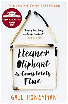 Eleanor Oliphant is Completely Fine: Debut Bestseller and Costa First Novel Book Award winner 2017 by [Honeyman, Gail]