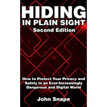 Hiding in Plain Sight: How to Protect Your Privacy and Safety in an Ever-Increasingly Dangerous and Digital World (English Edition)