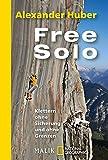 Free Solo: Klettern ohne Sicherung und ohne Grenzen<BR>Mit Textbeiträgen von Hansjörg Auer, John Bachar, Peter Croft, Carlos García, Wolfgang Güllich, ... (National Geographic Taschenbuch, Band 40415)