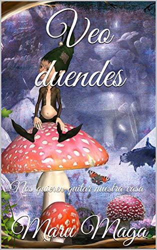 Veo duendes: Nos quieren quitar nuestra casa (Spanish Edition)