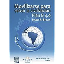 Plan B 4.0 Movilizarse para salvar la civilizacion: Ensayo económico y social