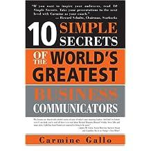 10 Simple Secrets of the World's Greatest Business Communicators (10 Simple Secrets)