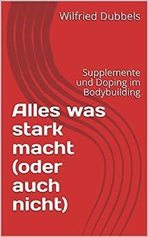 Alles was stark macht (oder auch nicht): Supplemente und Doping im Bodybuilding
