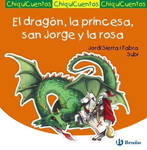 El dragón, la princesa, san Jorge y la rosa (Castellano - A Partir De 3 Años - Cuentos - Chiquicuentos)
