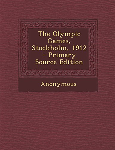 The Olympic Games, Stockholm, 1912 - Primary Source Edition