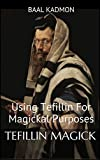 Tefillin Magick: Using Tefillin For Magickal Purposes (Jewish Magick Book 1)