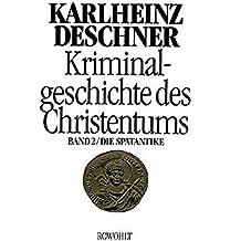 Kriminalgeschichte des Christentums 2: Die Spätantike: Von den katholischen 'Kinderkaisern' bis zur Ausrottung der arianischen Wandalen und Ostgoten unter Justinian I. (527 - 565)