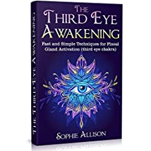 The Third Eye Awakening: Fast and Simple Techniques for Pineal Gland Activation (third eye chakra) (English Edition)