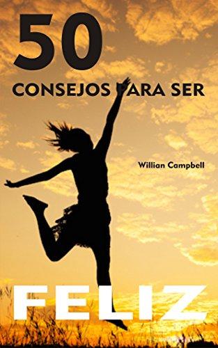 50 Consejos para ser feliz por Willian Campbell