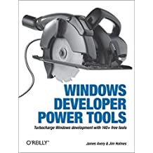 Windows Developer Power Tools: Turbocharge Windows development with more than 170 free and open source tools 1st edition by Avery, James, Holmes, Jim (2006) Taschenbuch
