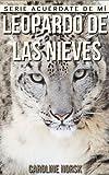 Leopardo de las nieves: Libro de imágenes asombrosas y datos curiosos sobre los Leopardo de las nieves para niños (Serie Acuérdate de mí)
