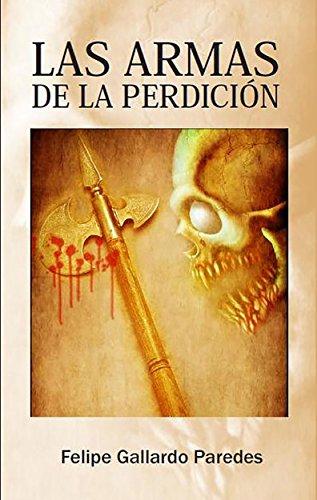 Las armas de la perdición por Felipe Gallardo Paredes