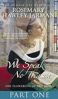 We Speak No Treason: The Flowering of the Rose by [Jarman, Rosemary Hawley]