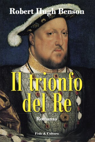 Il trionfo del Re (Collana Letteraria Vol. 23) di Robert Hugh Benson