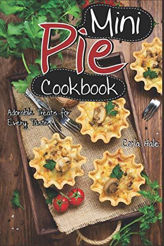 Mini Pie Cookbook: Adorable Treats for Every Taste Tin Pan Pizza