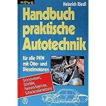 Handbuch praktische Autotechnik für alle PKW mit Otto- und Dieselmotoren. Grundwissen, Störfälle, Pannendiagnose, Schadensbehebung