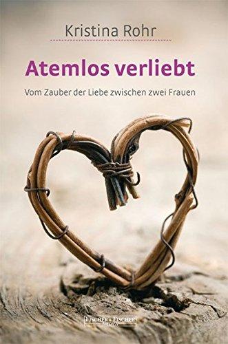 Atemlos verliebt: Vom Zauber der Liebe zwischen zwei Frauen (Fischer & Fischer Medien)