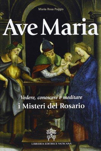 Ave Maria. Vedere, conoscere e meditare i Misteri del Rosario