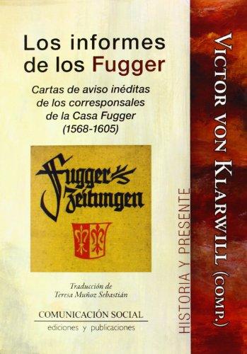 Los informes de los Fugger: Cartas de aviso inéditas de los corresponsales de la Casa Fugger (1568-1605) (Historia y Presente) por Victor von Klarwill
