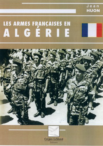 Les Armes Françaises en Algérie par Jean Huon