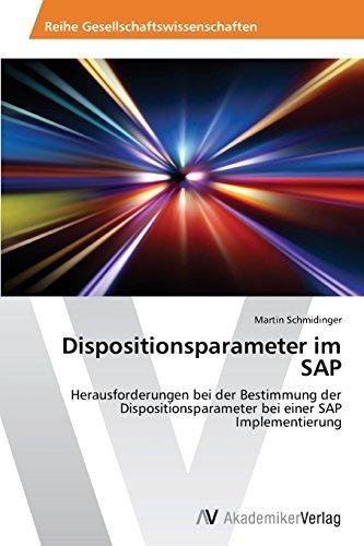 Dispositionsparameter im SAP: Herausforderungen bei der Bestimmung der Dispositionsparameter bei einer SAP Implementierung by Martin Schmidinger (2014-08-21) par Martin Schmidinger
