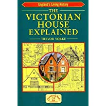 The Victorian House Explained (England's Living History) by Trevor Yorke (2012-04-01)