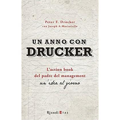 Un Anno Con Drucker: L'action Book Del Padre Del Management. Un'idea Al Giorno
