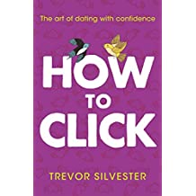 How to Click: How to Date and Find Love with Confidence
